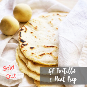 SOLD OUT - Gluten-free Tortilla & Meal Prep Workshop in Tracy/Mountain House, California (Saturday, January 25th)