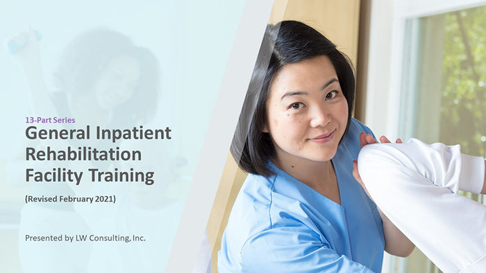 13-Part General Inpatient Rehabilitation Facility Training