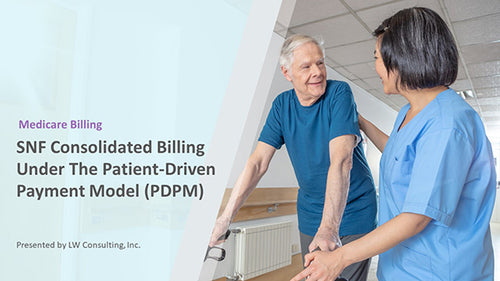 Skilled Nursing Facility Consolidated Billing Under the Patient-Driven Payment Model (PDPM) Training