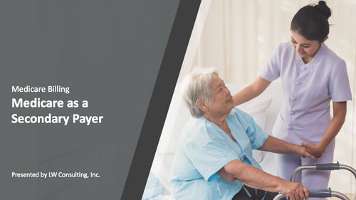 Medicare Billing Training: Medicare as a Secondary Payer for Skilled Nursing Facilities