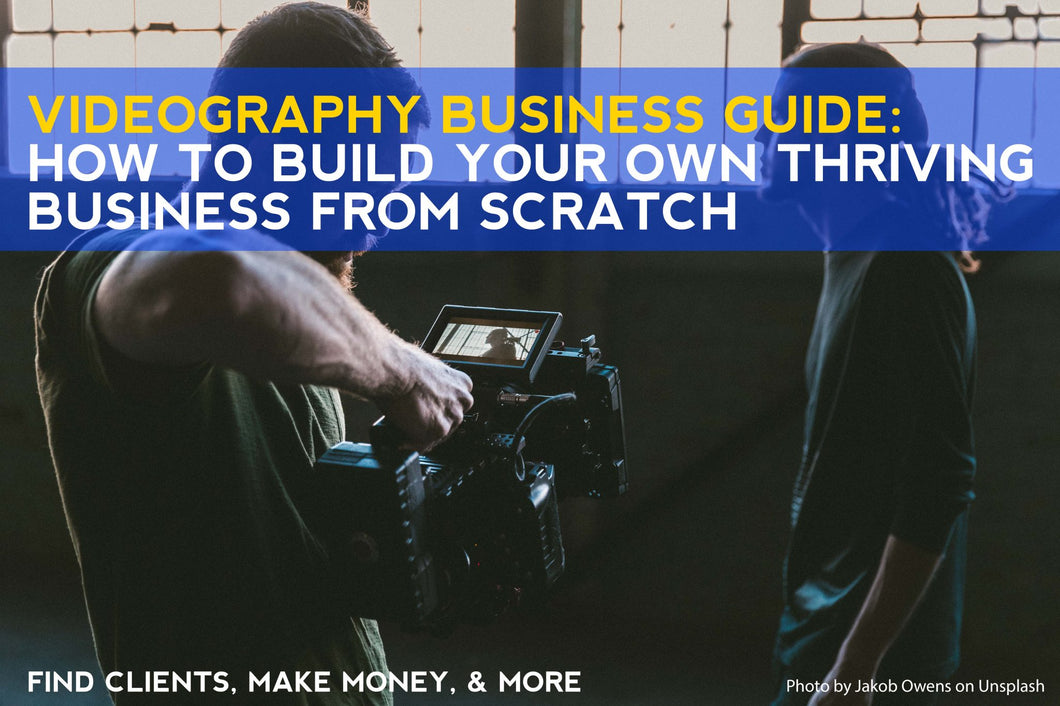 E-Book: Videography Business Guide: How to Build Your Own Thriving Business from Scratch