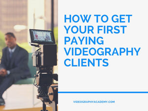 Zip File: How to Get Your First Paying Clients – Videography Academy