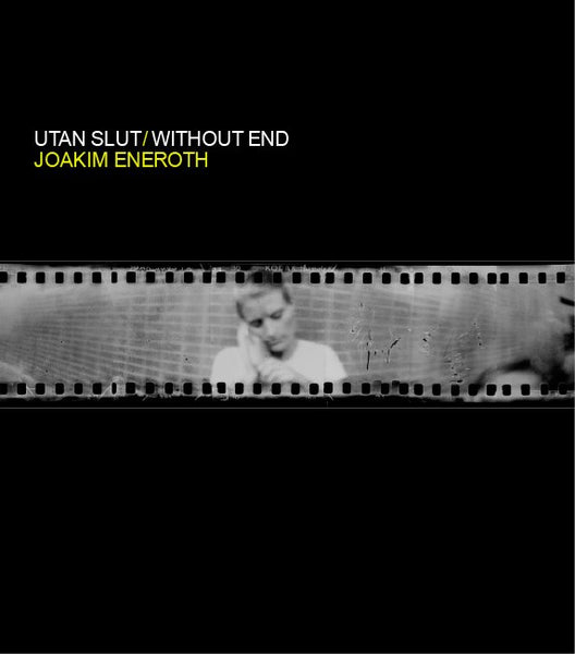 Joakim Eneroth: Utan slut / Without End  – A Koan