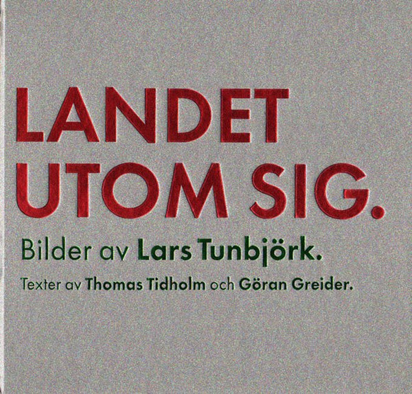 Lars Tunbjörk: Landet utom sig / Country Beside Itself