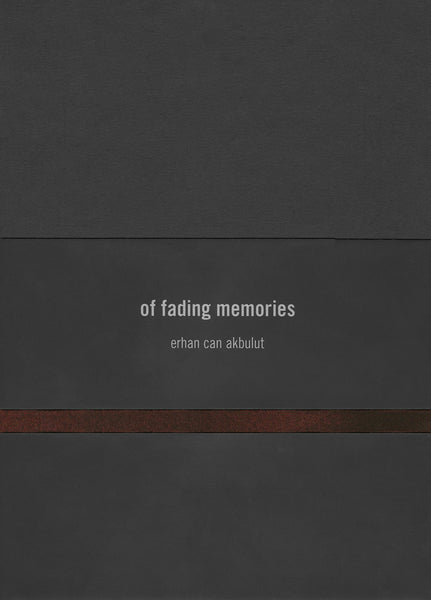 Erhan Can Akbulut: Of Fading Memories