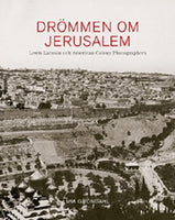 Mia Gröndahl: The Dream of Jerusalem – Lewis Larsson and the American Colony Photographers