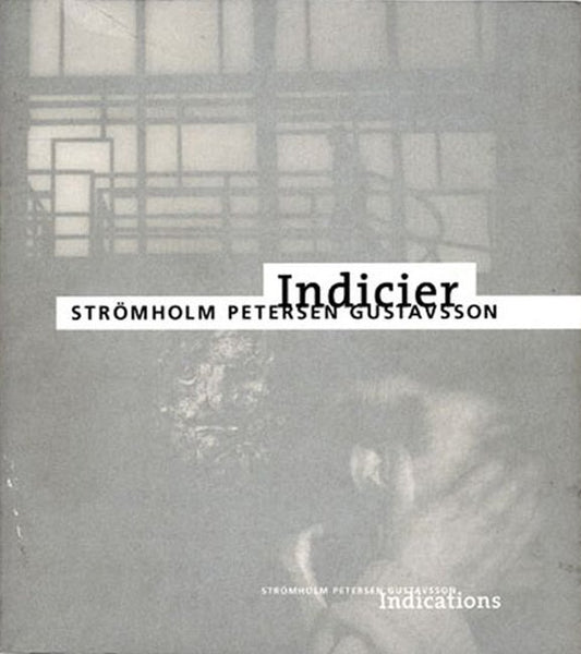 Christer Strömholm/Anders Petersen/Kenneth Gustavsson: Indicier/Indications