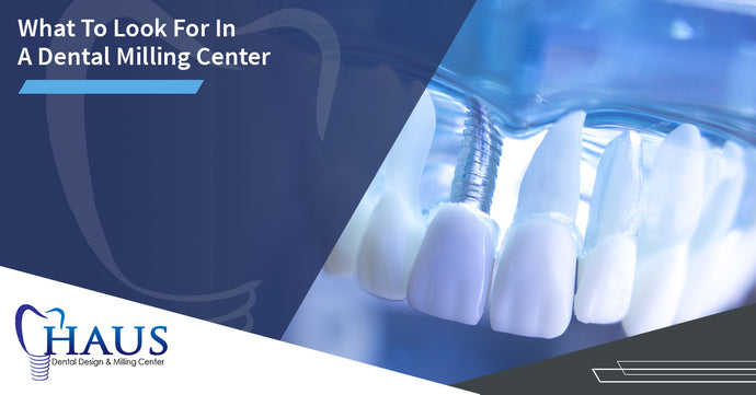 What To Look For In A Dental Milling Center