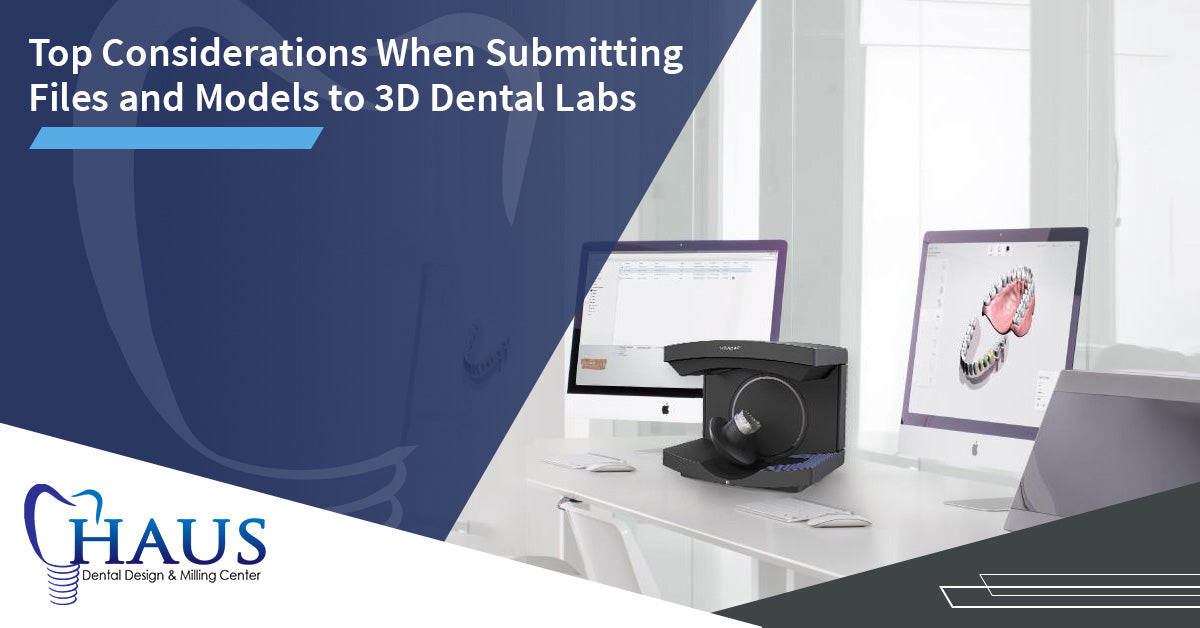 Top Considerations when Submitting Files and Models to 3D Dental Labs