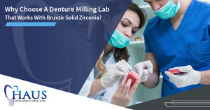 Why Choose A Denture Milling Lab That Works With Bruxzir Solid Zirconia?