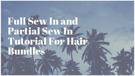 Full Sew In and Partial Sew In Tutorial For Hair Bundles