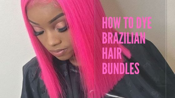 How to Dye Brazilian Hair Bundles