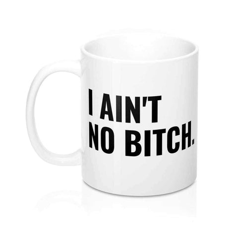 Image of I Ain't No Bitch Mug