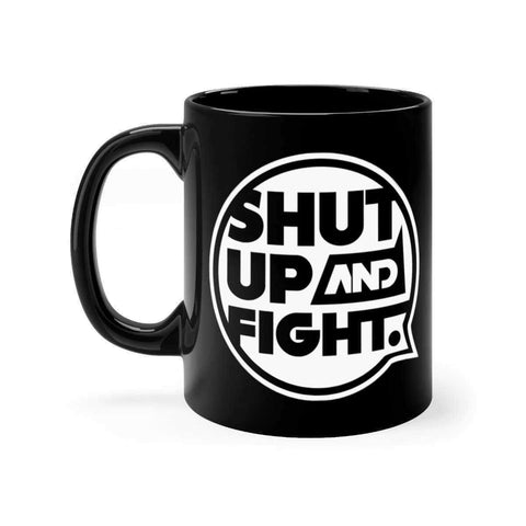 Shut Up & Fight mug
