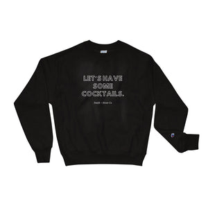 Let's Have Some Cocktails Champion Sweatshirt