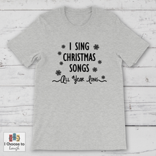 Load image into Gallery viewer, I Sing Christmas Songs shirt [product_color] - Common Connection