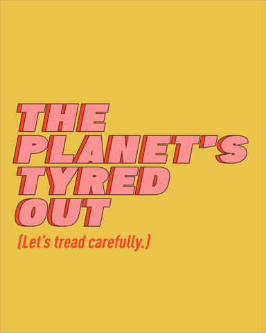 THE PLANET'S TYRED OUT