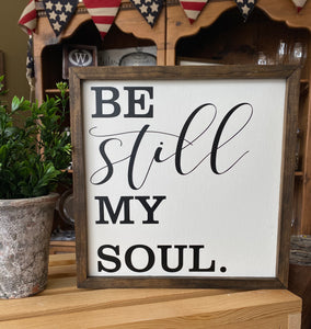 Wooden Sign - Be Still My Soul