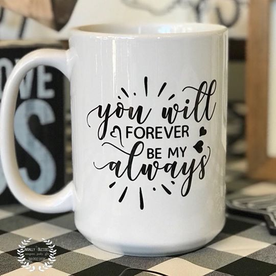Mug - You Will Forever Be My Always