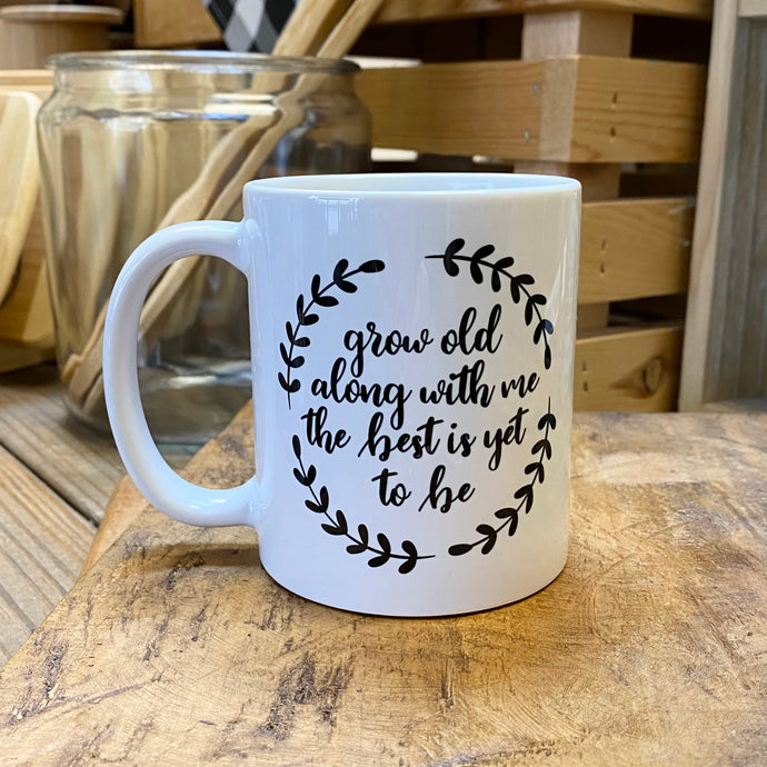 Mug - Grow Old Along With Me