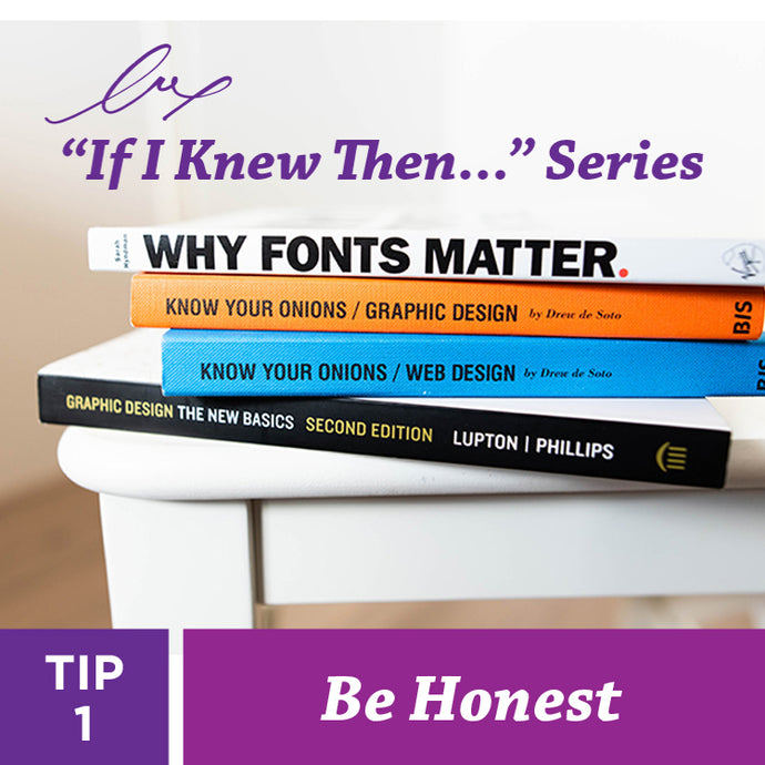 "Series: ""If I Knew Then..."" TIP 1 Be Honest"