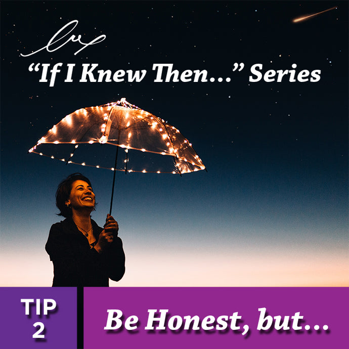 "Series: ""If I Knew Then..."" TIP 2 Be Honest, But..."