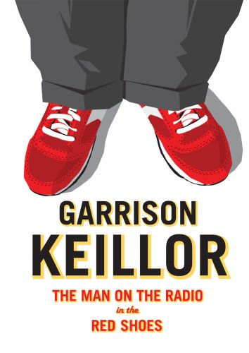 Garrison Keillor The Man On The Radio In The Red Shoes