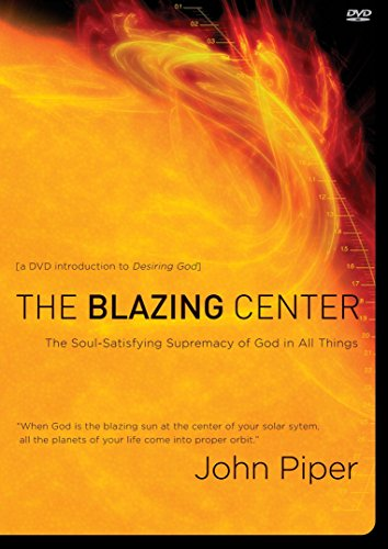 The Blazing Center  The Soulsatisfying Supremacy Of God In All Things