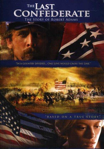 The Last Confederate The Story Of Robert Adams