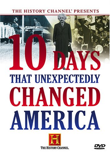 10 Days That Unexpectedly Changed America History Channel