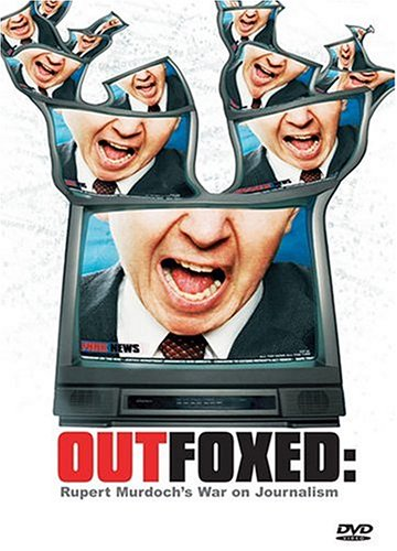 Outfoxed Rupert Murdochs War On Journalism