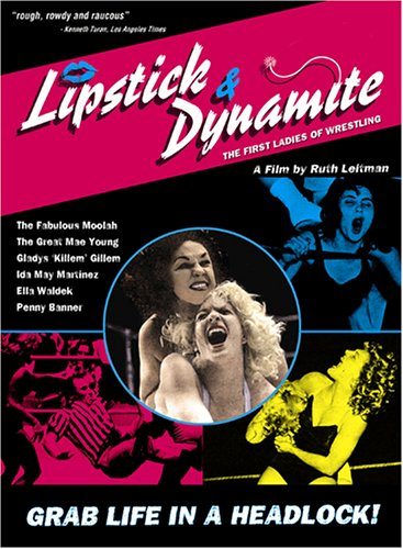 Lipstick Dynamite The First Ladies Of Wrestling