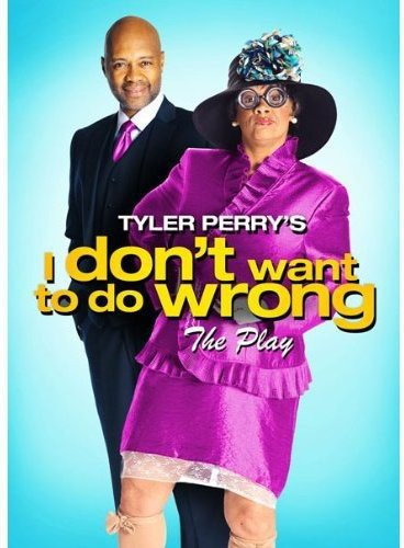 Tyler Perry's I Don't Want To Do Wrong - The Play