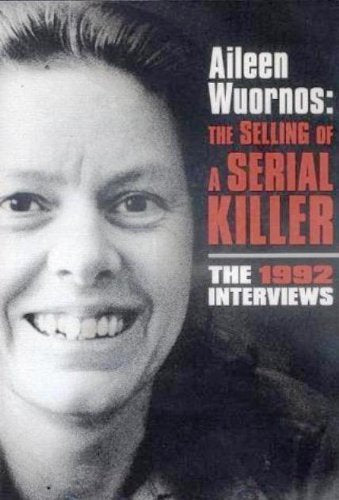 Aileen Wuornos The Selling Of A Serial Killer