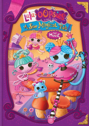Lalaoopsies A Sew Magical Tale The Movie