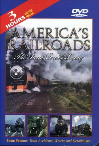 America's Railroads The Steam Train Legacy, Volume 1