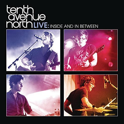 Tenth Avenue North Live Inside And In Between