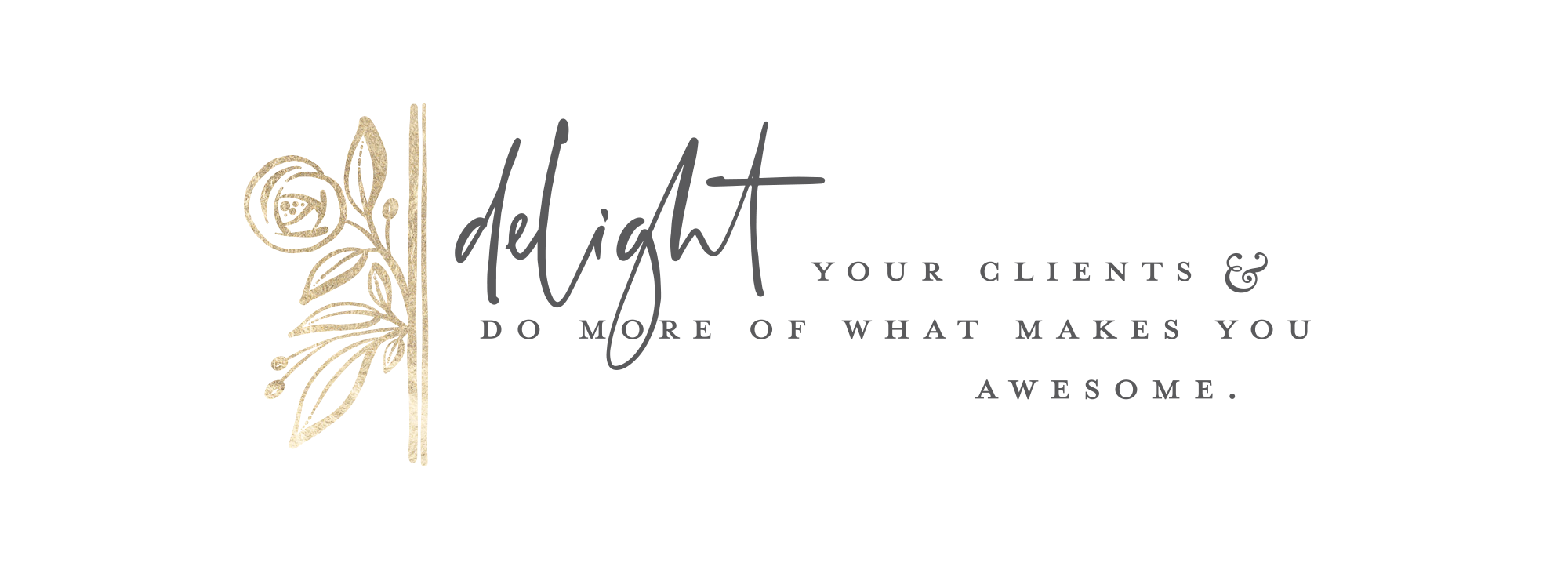 tag line - Delight your clients and do more of what makes you awesome. - EW Couture. Templates for Photographers