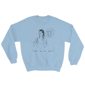 """ Where Are Your Boobs ? "" Same Place You Left Your Brain ""  Unisex Sweatshirt"