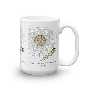 """ The Sun That Makes Me Shine ""  Mug"