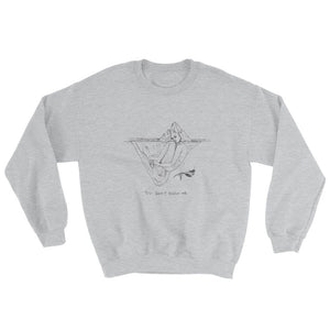 """ You Don't Know Me "" Sweatshirt"