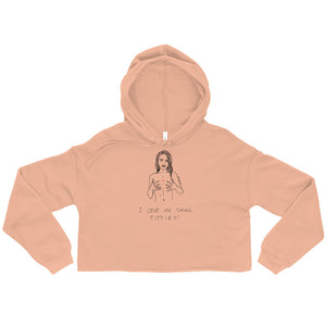 """ I love My Small Titties "" Crop Hoodie"