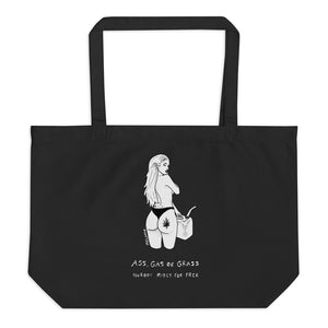 """ Ass, Gas or Grass ""  Large organic tote bag"