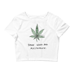 """ Smoke Weed And Masturbate "" Women's Crop Tee"