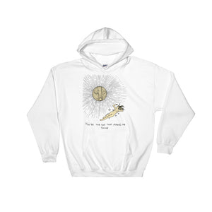 """ The Sun That Makes Me Shine ""  Unisex Hooded Sweatshirt"