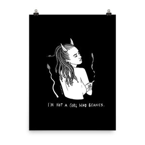 """ I'm Not A girl Who Behaves "" Print/Poster"