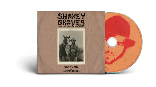 Shakey Graves And The Horse He Rode In On (Nobody's Fool & The Donor Blues EP) CD