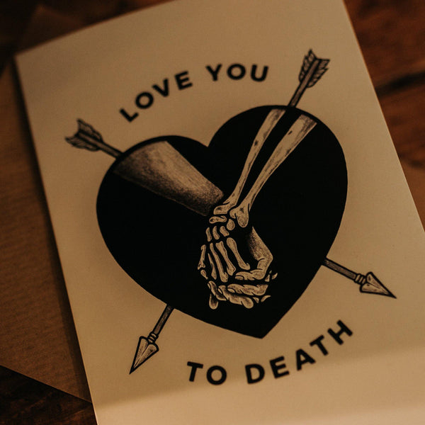 'LOVE YOU TO DEATH' - A6 Greeting card