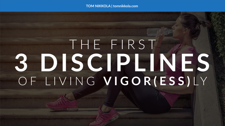 The First 3 Disciplines of Living Vigor(ess)ly