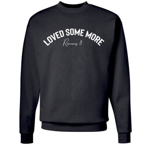 Loved Some More Signature Sweatshirt (Multiple Color Options) *Preorder*